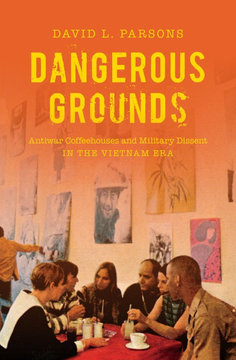 February 12 – Dangerous Grounds: Antiwar Coffeehouses and Military Dissent in the Vietnam Era