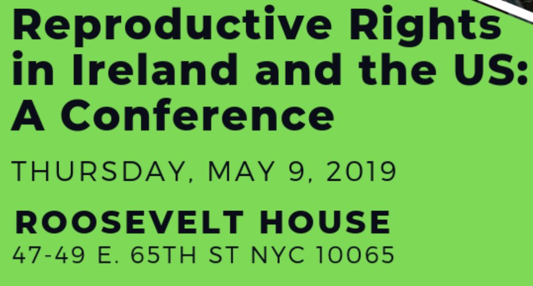 May 9 Reproductive Rights in Ireland and the U.S.: A Conference